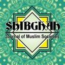 SHIBGHAH: Journal of Muslim Societies